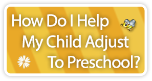 How Do I Help My Child Adjust To Preschool
